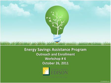 Energy Savings Assistance Program Outreach and Enrollment Workshop # 6 October 26, 2011.