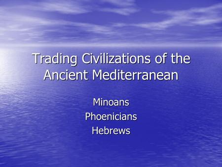 Trading Civilizations of the Ancient Mediterranean MinoansPhoeniciansHebrews.