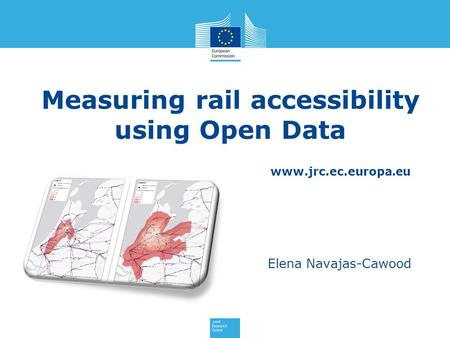 Www.jrc.ec.europa.eu Measuring rail accessibility using Open Data Elena Navajas-Cawood.