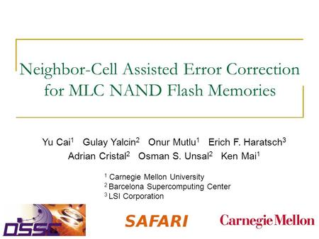 Neighbor-Cell Assisted Error Correction for MLC NAND Flash Memories Yu Cai 1 Gulay Yalcin 2 Onur Mutlu 1 Erich F. Haratsch 3 Adrian Cristal 2 Osman S.