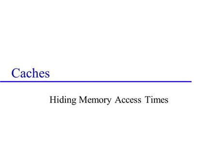 Caches Hiding Memory Access Times. PC Instruction Memory 4 MUXMUX Registers Sign Ext MUXMUX Sh L 2 Data Memory MUXMUX CONTROLCONTROL ALU CTL INSTRUCTION.