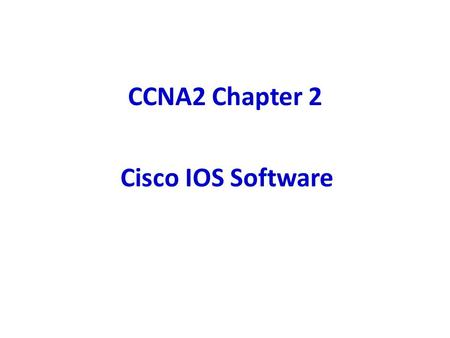 CCNA2 Chapter 2 Cisco IOS Software. Cisco's operating system is called Cisco Internetwork Operating System (IOS) IOS provides the following network services: