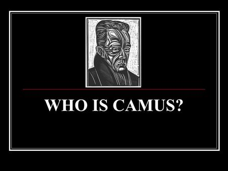 WHO IS CAMUS?.