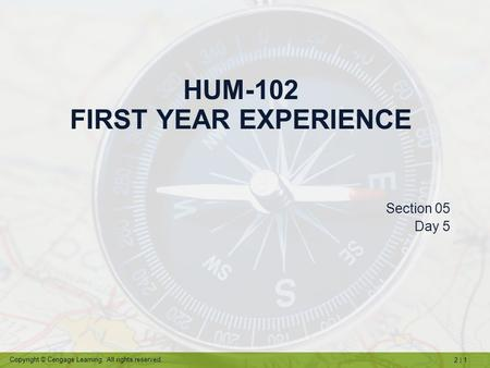 2 | 1 Copyright © Cengage Learning. All rights reserved. HUM-102 FIRST YEAR EXPERIENCE Section 05 Day 5.