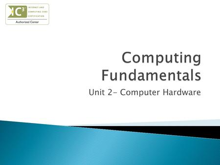 Unit 2- Computer Hardware.  Identify system components  Describe the role of the central processing unit  Define computer memory  Identify types of.