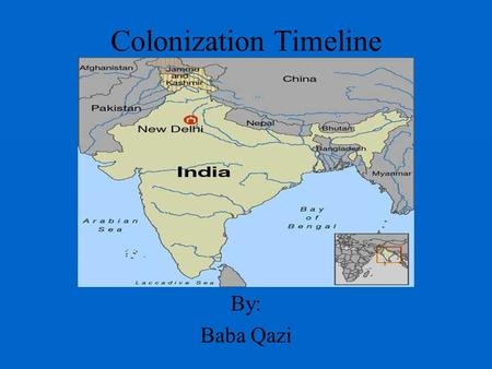 Colonization Timeline By: Baba Qazi. British East India Company gained control of all Indian trade (1757) Gained total control over trade in India so.