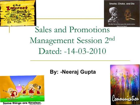 Sales and Promotions Management Session 2 nd Dated: -14-03-2010 By: -Neeraj Gupta.