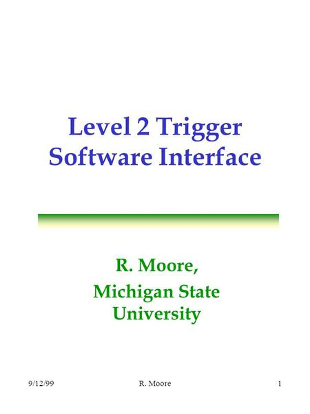 9/12/99R. Moore1 Level 2 Trigger Software Interface R. Moore, Michigan State University.