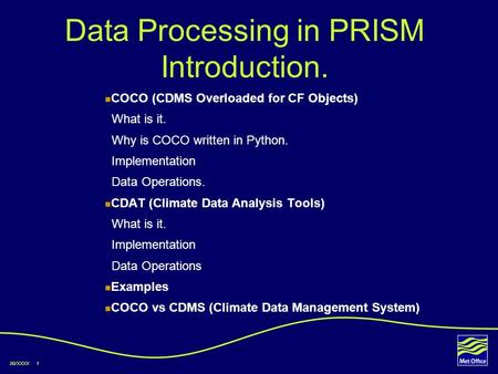 00/XXXX 1 Data Processing in PRISM Introduction. COCO (CDMS Overloaded for CF Objects) What is it. Why is COCO written in Python. Implementation Data Operations.