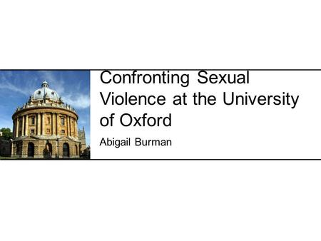 Confronting Sexual Violence at the University of Oxford Abigail Burman.