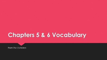 Chapters 5 & 6 Vocabulary From The Outsiders.