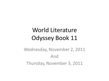 World Literature Odyssey Book 11 Wednesday, November 2, 2011 And Thursday, November 3, 2011.