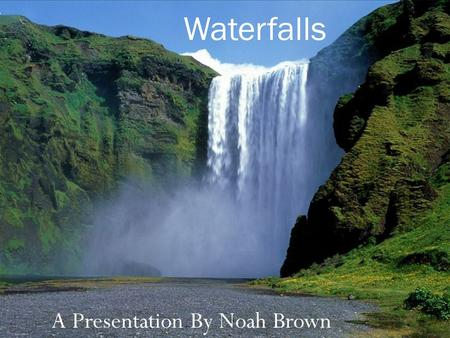 A Presentation By Noah Brown Waterfalls. Main Features Hard Resistant Cap Rock Overhang Plunge Pool Curved (Undercut) or Straight Back Wall Knick Points.