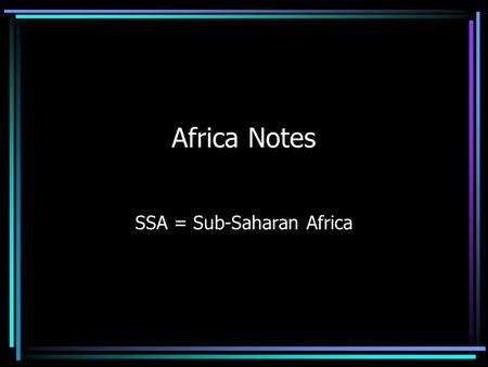 Africa Notes SSA = Sub-Saharan Africa. The Land A series of steplike plateaus dominates lands south of the Sahara High elevations and a narrow coastal.