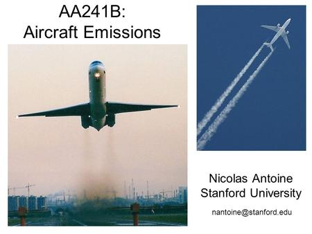 AA241B: Aircraft Emissions Nicolas Antoine Stanford University
