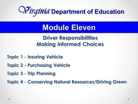 Driver Responsibilities Making Informed Choices Topic 1 - Insuring Vehicle Topic 2 - Purchasing Vehicle Topic 3 - Trip Planning Topic 4 - Conserving Natural.