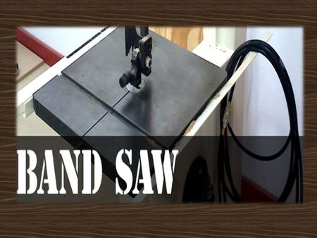 Band Saw Function: To make curved and irregular cuts in wood. To make curved and irregular cuts in wood. Band Saw Safety Band Saw Safety Band Saw Safety.