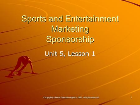 Unit 5, Lesson 1 Copyright (c) Texas Education Agency, 2012. All rights reserved.1 Sports and Entertainment Marketing Sponsorship.