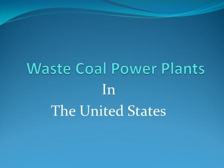 In The United States. Waste Coal Plants in Pennsylvania.