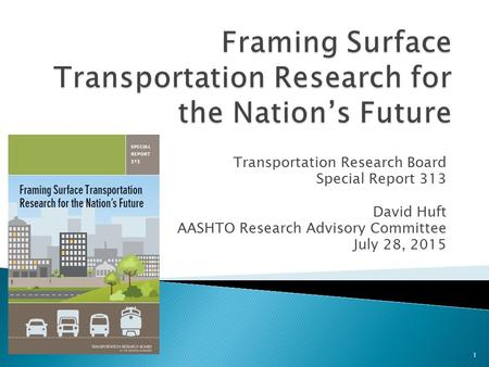 Transportation Research Board Special Report 313 David Huft AASHTO Research Advisory Committee July 28, 2015 1.