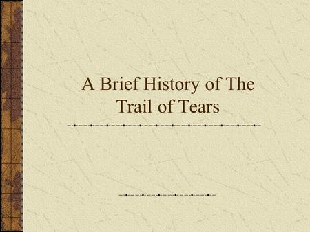 A Brief History of The Trail of Tears