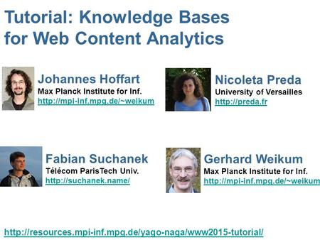 Fabian Suchanek Télécom ParisTech Univ.  Tutorial: Knowledge Bases for Web Content Analytics