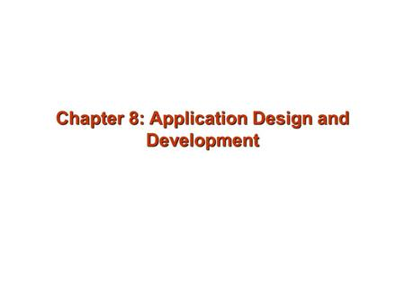 Chapter 8: Application Design and Development. User Interfaces and Tools Web Interfaces to Databases Web Fundamentals Servlets and JSP Building Large.