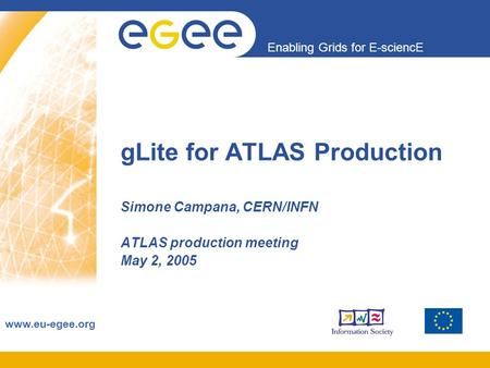 Enabling Grids for E-sciencE www.eu-egee.org gLite for ATLAS Production Simone Campana, CERN/INFN ATLAS production meeting May 2, 2005.