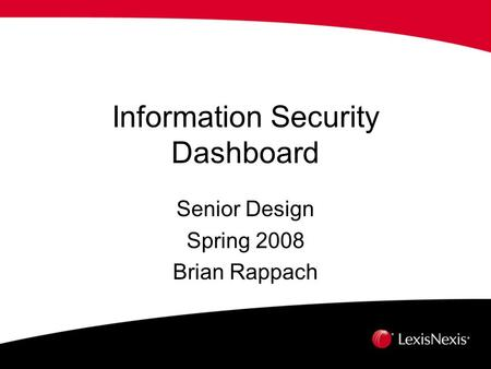 Information Security Dashboard Senior Design Spring 2008 Brian Rappach.