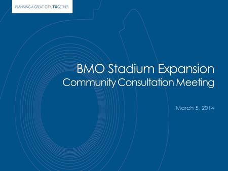 BMO Stadium Expansion Community Consultation Meeting March 5, 2014.
