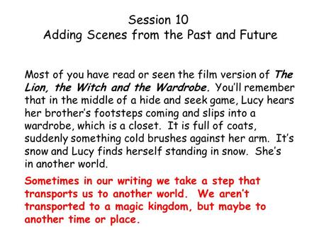 Session 10 Adding Scenes from the Past and Future Most of you have read or seen the film version of The Lion, the Witch and the Wardrobe. You'll remember.