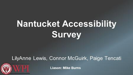 Nantucket Accessibility Survey LilyAnne Lewis, Connor McGuirk, Paige Tencati Liason: Mike Burns.