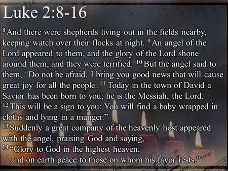 Luke 2:8-16. GOD COMING TO EARTH! ANGELS SPEAKING! A VIRGIN BIRTH! GOD BECOMING A MAN! ANGELS SINGING! A GUIDING STAR!