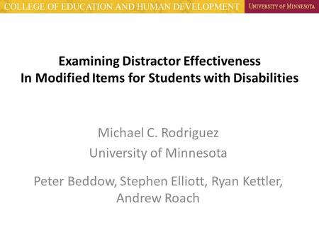 Examining Distractor Effectiveness In Modified Items for Students with Disabilities Michael C. Rodriguez University of Minnesota Peter Beddow, Stephen.