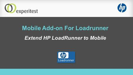 Mobile Add-on For Loadrunner Extend HP LoadRunner to Mobile.