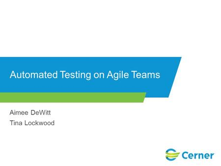 Automated Testing on Agile Teams Aimee DeWitt Tina Lockwood.