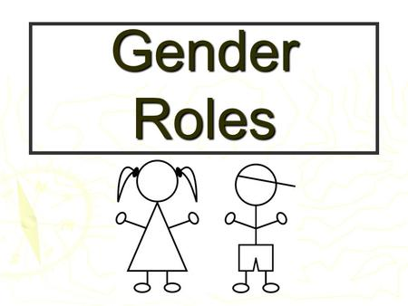 Gender Roles The number one predictor of how you will be treated in life is determined alone by your gender!