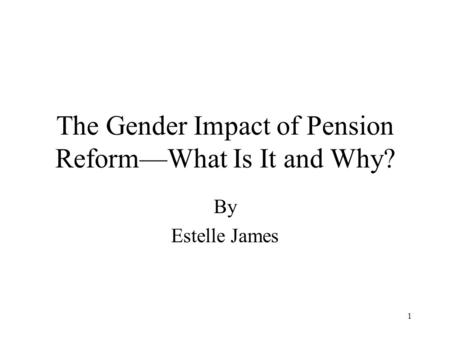 1 The Gender Impact of Pension Reform—What Is It and Why? By Estelle James.