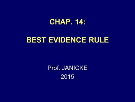 CHAP. 14: BEST EVIDENCE RULE Prof. JANICKE 2015. Chap. 14 -- Best Ev. Rule2 APPLIES ONLY TO: WRITINGS PHOTOGRAPHS RECORDINGS.