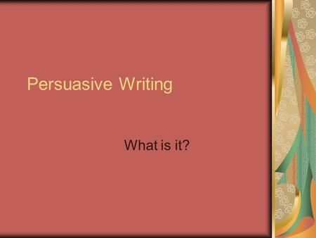 Persuasive Writing What is it?. Definition: Persuasive writing is a type of writing where an author tries to convince the reader to do something or think.