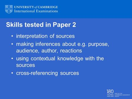 Skills tested in Paper 2 interpretation of sources making inferences about e.g. purpose, audience, author, reactions using contextual knowledge with the.