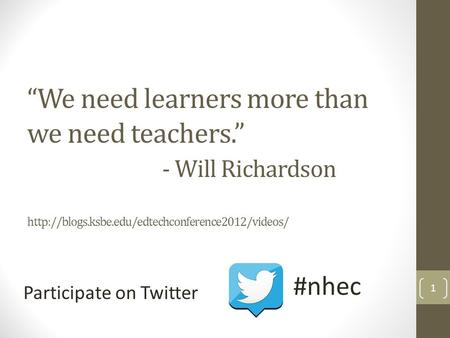 """We need learners more than we need teachers."" - Will Richardson  1 Participate on Twitter #nhec."