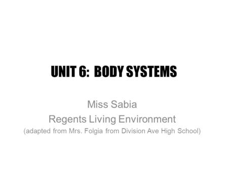 UNIT 6: BODY SYSTEMS Miss Sabia Regents Living Environment (adapted from Mrs. Folgia from Division Ave High School)