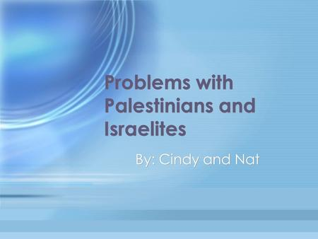 Problems with Palestinians and Israelites By: Cindy and Nat.