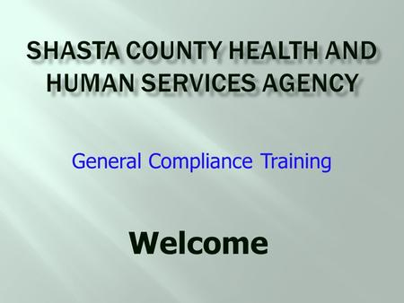 Welcome General Compliance Training.  To inform you who to contact to ask questions  To let you know that you are responsible to disclose  To share.