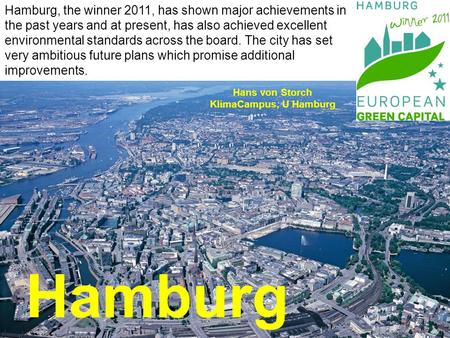 Hamburg Hamburg, the winner 2011, has shown major achievements in the past years and at present, has also achieved excellent environmental standards across.