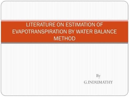 By G.INDUMATHY LITERATURE ON ESTIMATION OF EVAPOTRANSPIRATION BY WATER BALANCE METHOD.