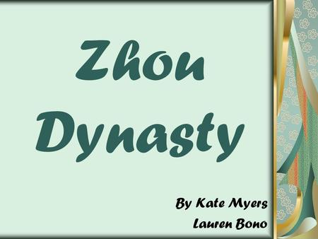 Zhou Dynasty By Kate Myers Lauren Bono. Zhou Dynasty ' s Rule 1050 B.C. – 256 B.C. Capital - Haojing, Luoyang Official Language – Old Chinese Religion.
