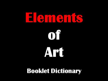 Elements of Art Booklet Dictionary. Line is the distance between two points. Lines can be: Directional Character Construction Contour Cross-contour Gestural.