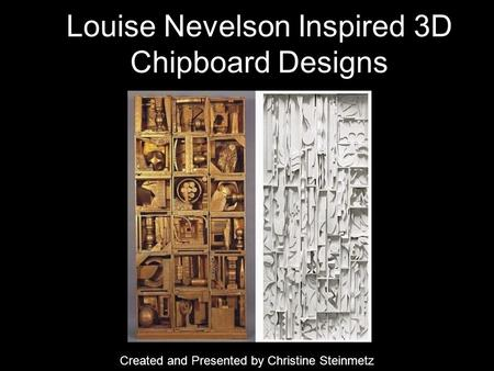 Louise Nevelson Inspired 3D Chipboard Designs Created and Presented by Christine Steinmetz.